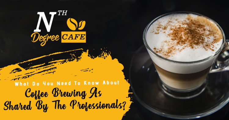 What-do-you-need-to-know-about-coffee-brewing-as-shared-by-the-professionals