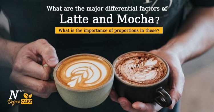 What are the major differential factors of Latte and Mocha?