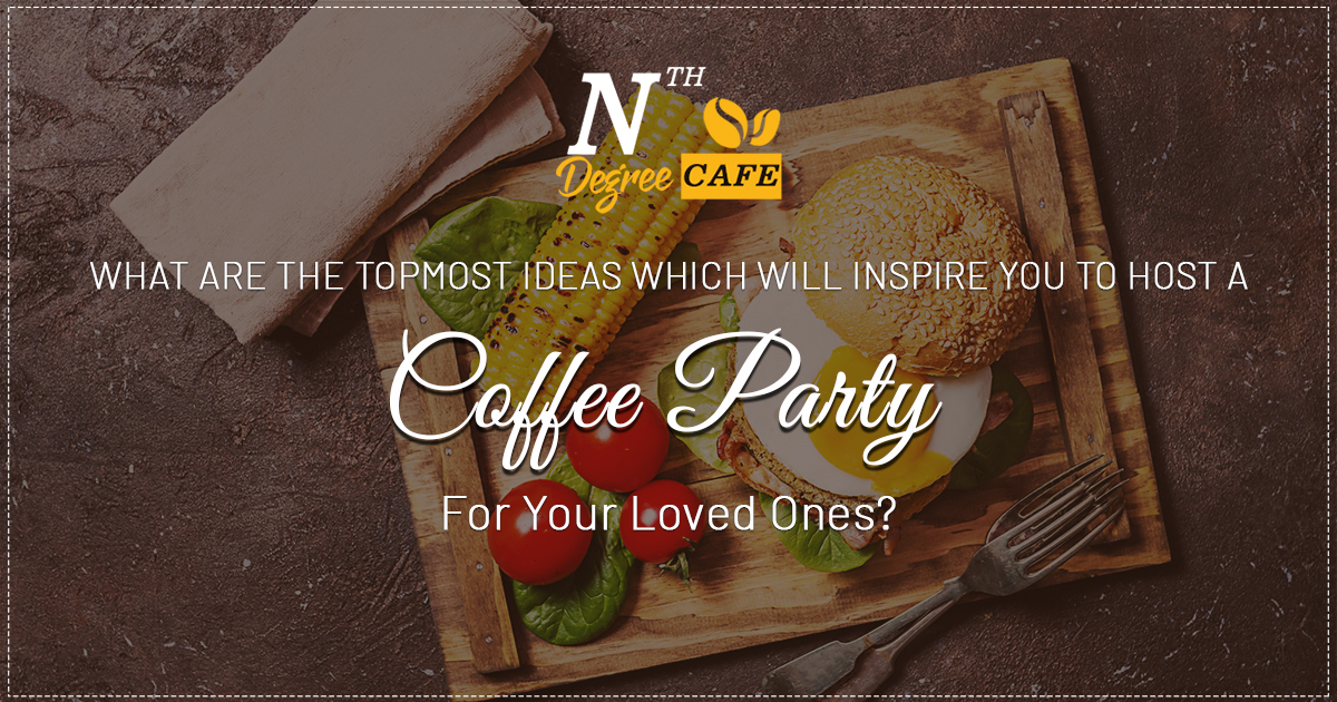 host a coffee party for your loved ones