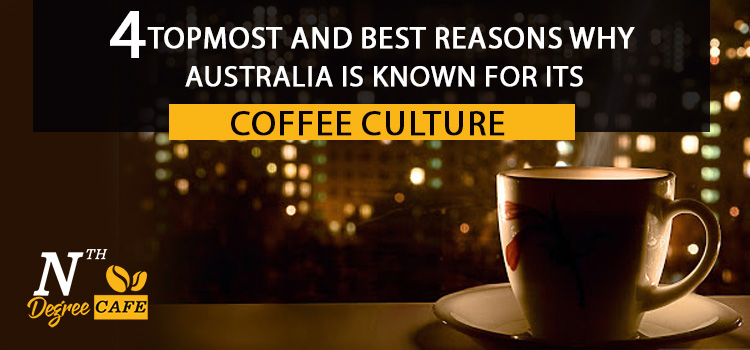 4 topmost and best reasons why Australia is known for its coffee culture