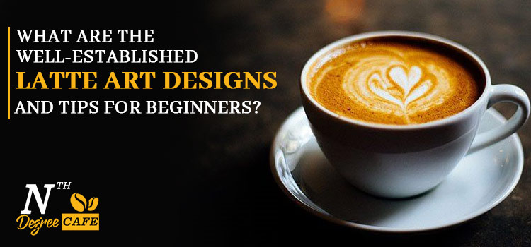 What-are-the-well-established-latte-art-designs-and-tips-for-beginners (1)