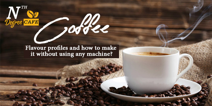 Coffee - Flavour profiles and how to make it without using any machine?