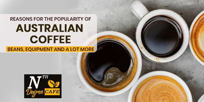 Reasons for the popularity of Australian coffee Beans, Equipment and a lot more