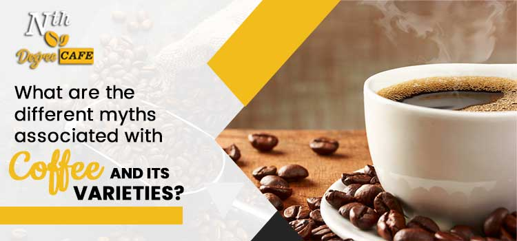 What are the different myths associated with coffee and its varieties?