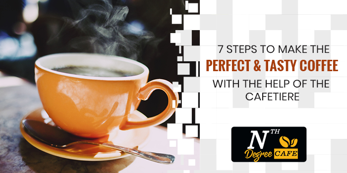 7-Steps-to-make-the-perfect-&-tasty-coffee-with-the-help-of-the-cafetiere
