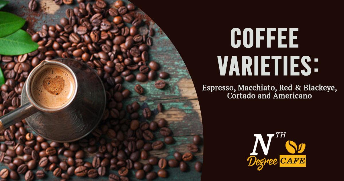 Coffee Varieties – Espresso, Macchiato, Red & Blackeye, Cortado and Americano