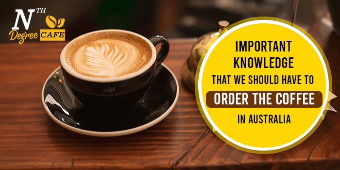 Important knowledge that we should have to order the coffee in Australia (1)