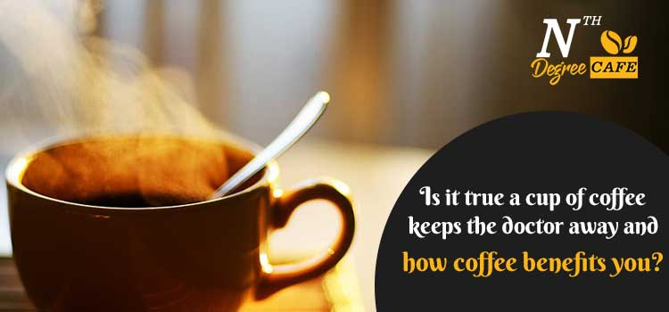 Is-it-true-a-cup-of-coffee-keeps-the-doctor-away-and-how-coffee-benefits-you-nth-jpg