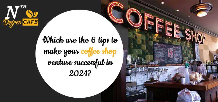Which-are-the-6-tips-to-make-your-coffee-shop-venture-successful-in-2021-nth-jpg