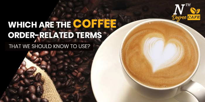 Which are the coffee order-related terms that we should know to use?