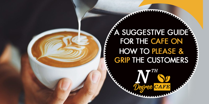 A-suggestive-guide-for-the-cafe-on-how-to-please-and-grip-the-customers