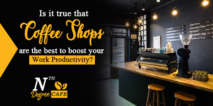 Is it true that coffee shops are the best to boost your work productivity?