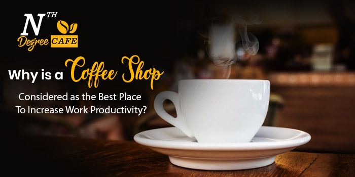 Why is a coffee shop considered as the best place to increase work productivity
