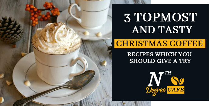 3 topmost and tasty christmas coffee recipes which you should give a try
