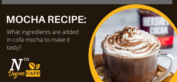 Mocha Recipe: What ingredients are added in cofa mocha to make it tasty?