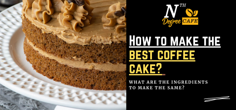 How to make the best coffee cake? What are the ingredients to make the same?