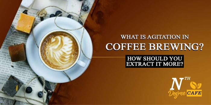 What is agitation in coffee brewing? How should you extract it more?