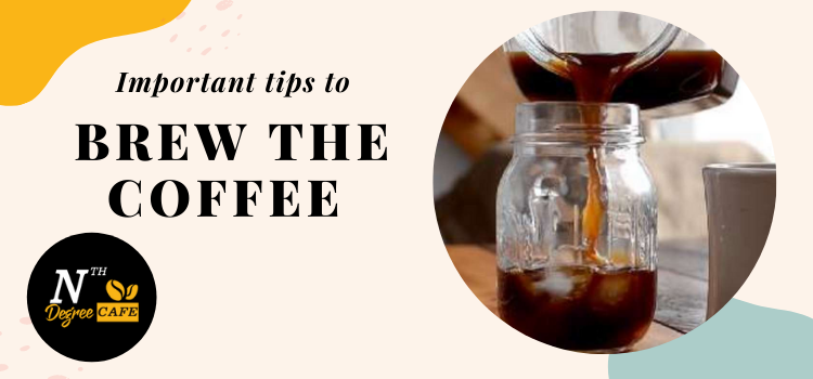 How to brew your coffee? Which are the tips for the excellent brew?