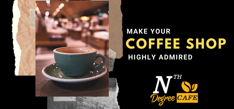 HOW CAN YOU MAKE YOUR COFFEE A FAVOURITE PLACE FOR ALL THE GROUPS OF PEOPLE?